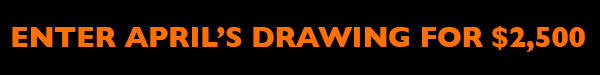 Enter April's Drawing For $2,500