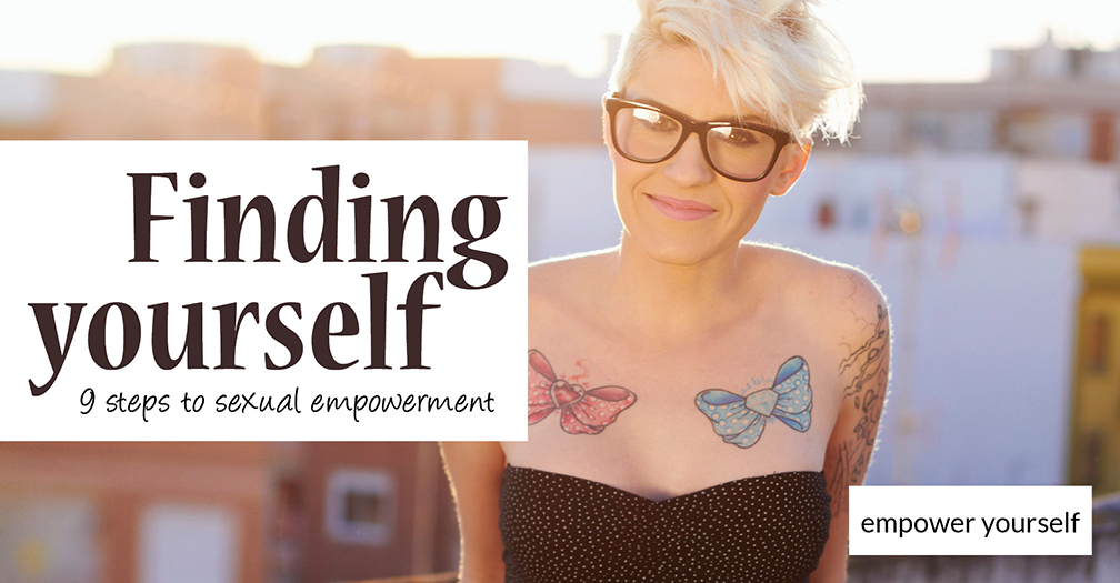 Finding yourself: 9 steps to sexual empowerment