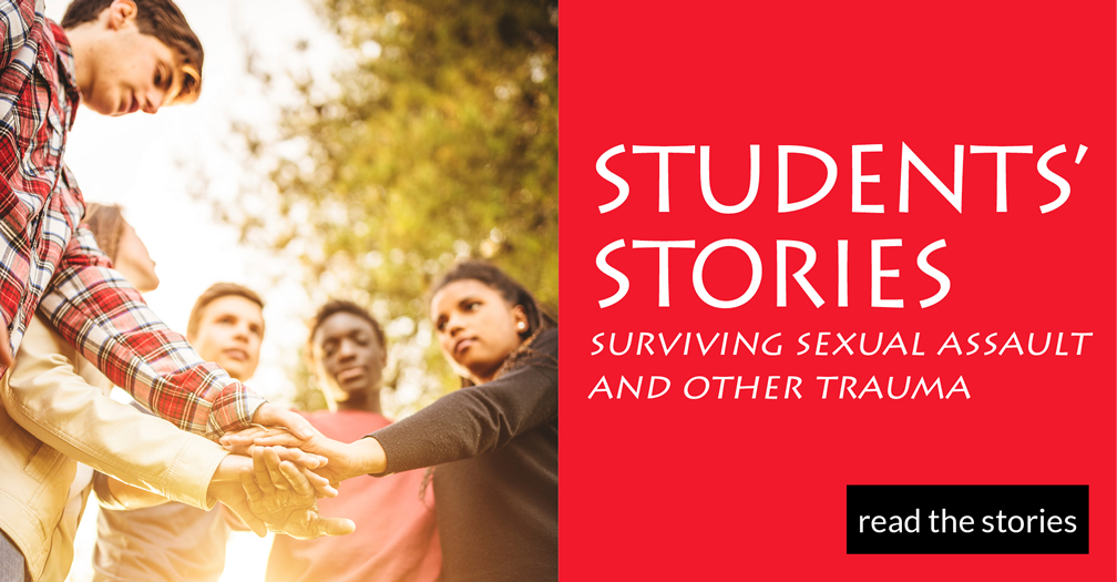 Students' stories: Surviving sexual assault and other trauma