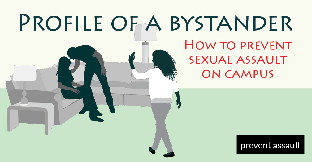 Profile of a bystander: How to prevent sexual assault on campus