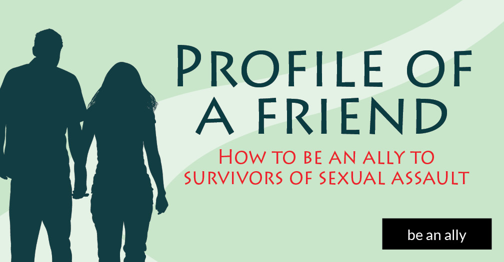 Profile of a friend: How to be an ally to survivors of sexual assault