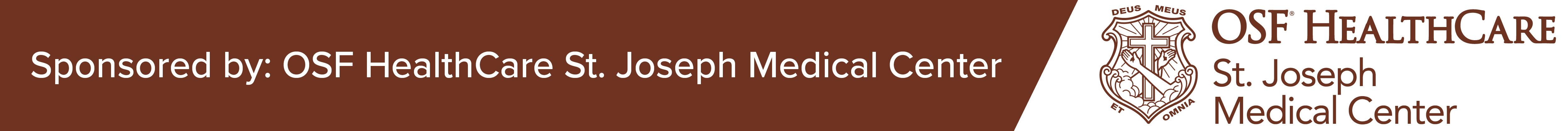 Sponsored by: OSF HealthCare St. Joseph Medical Center