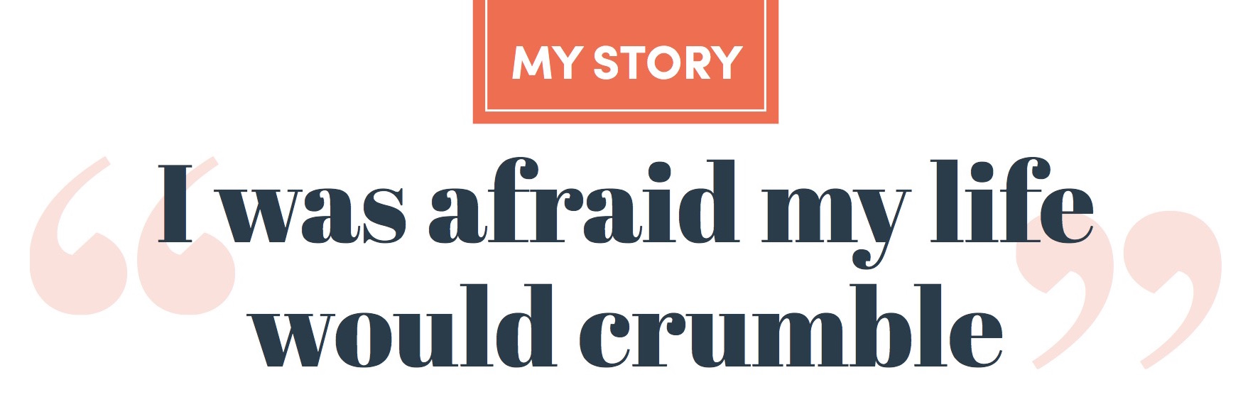 """I was afraid my life would crumble"""